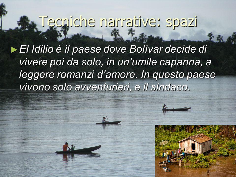 Tecniche narrative: spazi ► El Idilio è il paese dove Bolìvar decide di vivere poi da solo, in un'umile capanna, a leggere romanzi d'amore. In questo