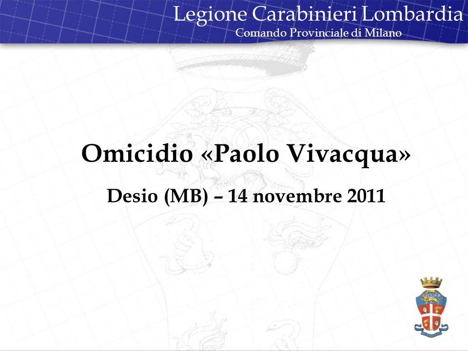 Omicidio «Paolo Vivacqua» Desio (MB) – 14 novembre 2011 Legione Carabinieri Lombardia Comando Provinciale di Milano