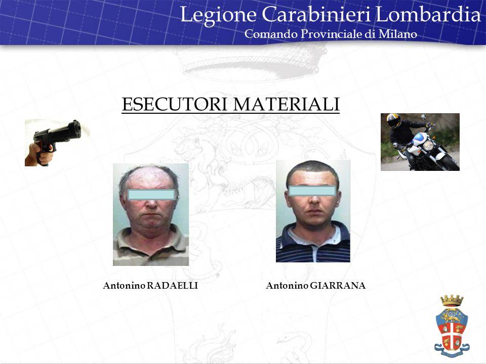 Legione Carabinieri Lombardia Comando Provinciale di Milano ESECUTORI MATERIALI Antonino GIARRANAAntonino RADAELLI
