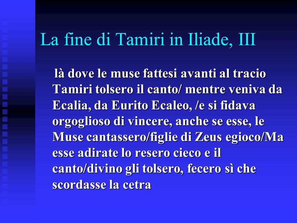 La fine di Tamiri in Iliade, III là dove le muse fattesi avanti al tracio Tamiri tolsero il canto/ mentre veniva da Ecalia, da Eurito Ecaleo, /e si fi