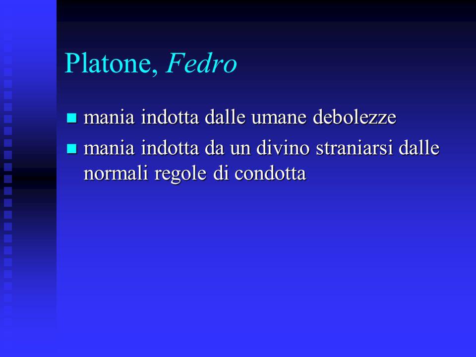 Platone, Fedro mania indotta dalle umane debolezze mania indotta dalle umane debolezze mania indotta da un divino straniarsi dalle normali regole di c