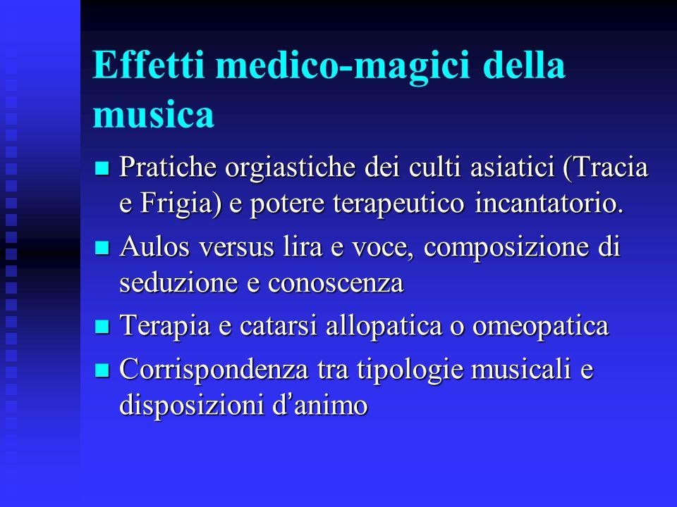 Effetti medico-magici della musica Pratiche orgiastiche dei culti asiatici (Tracia e Frigia) e potere terapeutico incantatorio. Pratiche orgiastiche d