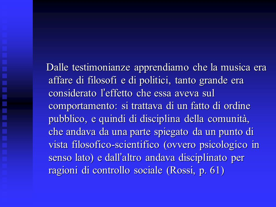Dalle testimonianze apprendiamo che la musica era affare di filosofi e di politici, tanto grande era considerato l ' effetto che essa aveva sul compor