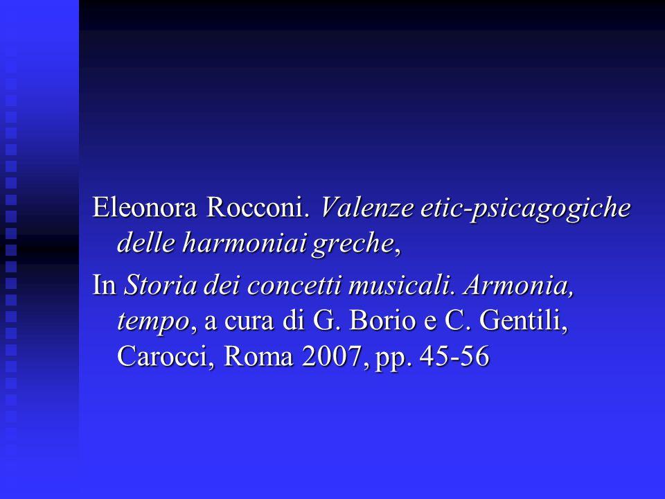 Eleonora Rocconi. Valenze etic-psicagogiche delle harmoniai greche, In Storia dei concetti musicali. Armonia, tempo, a cura di G. Borio e C. Gentili,
