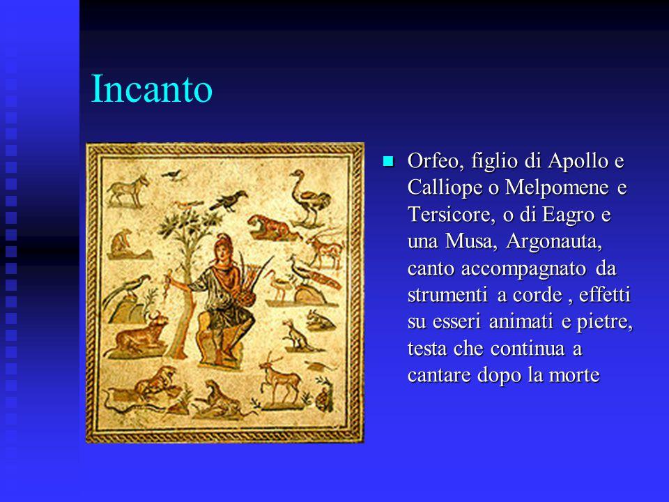 Incanto Orfeo, figlio di Apollo e Calliope o Melpomene e Tersicore, o di Eagro e una Musa, Argonauta, canto accompagnato da strumenti a corde, effetti