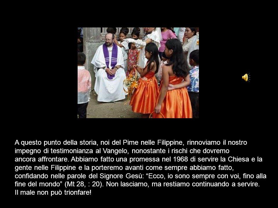 Noi, missionari del PIME nelle Filippine, con il cuore pesante di tristezza e dolore, nel condannare nel modo più forte possibile l'uccisione di Padre Fausto chiediamo anche che sia fatta luce sulla sua uccisione.