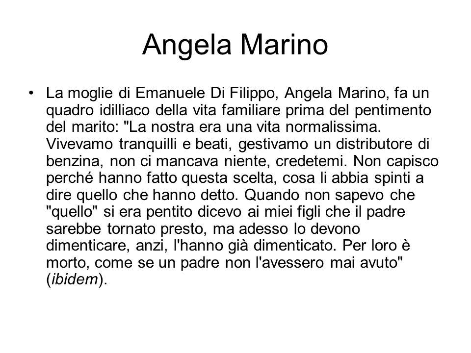 Angela Marino La moglie di Emanuele Di Filippo, Angela Marino, fa un quadro idilliaco della vita familiare prima del pentimento del marito:
