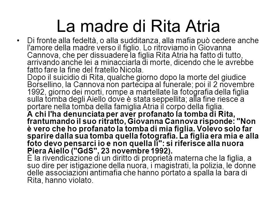 La madre di Rita Atria Di fronte alla fedeltà, o alla sudditanza, alla mafia può cedere anche l'amore della madre verso il figlio. Lo ritroviamo in Gi