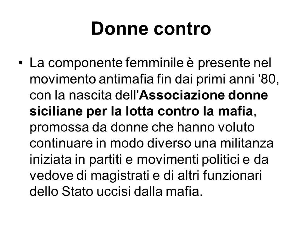 Donne contro La componente femminile è presente nel movimento antimafia fin dai primi anni '80, con la nascita dell'Associazione donne siciliane per l