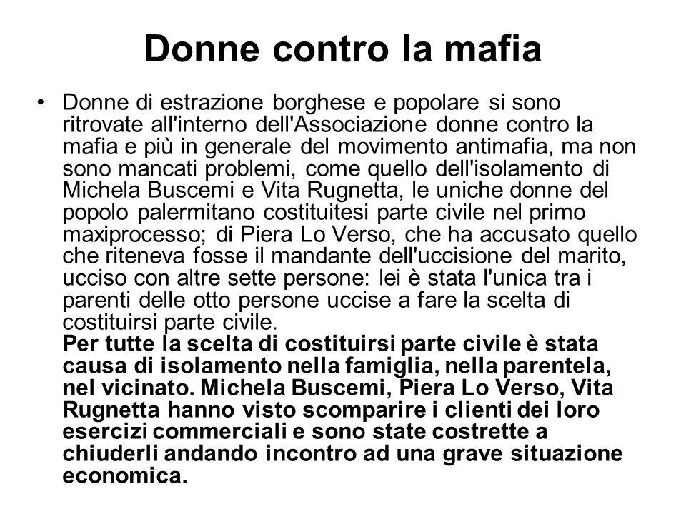 Donne contro la mafia Donne di estrazione borghese e popolare si sono ritrovate all'interno dell'Associazione donne contro la mafia e più in generale