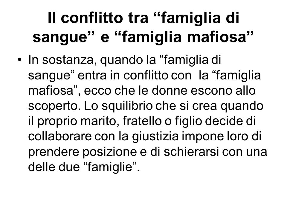 """Il conflitto tra """"famiglia di sangue"""" e """"famiglia mafiosa"""" In sostanza, quando la """"famiglia di sangue"""" entra in conflitto con la """"famiglia mafiosa"""", e"""