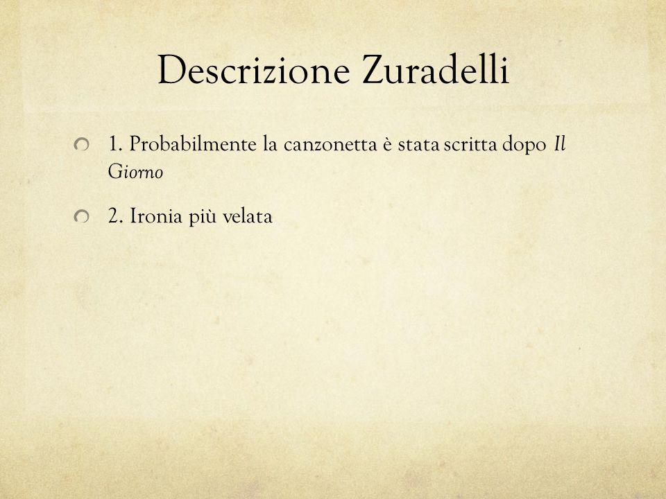 Descrizione Zuradelli 1. Probabilmente la canzonetta è stata scritta dopo Il Giorno 2.