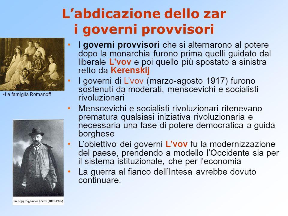 L'abdicazione dello zar i governi provvisori I governi provvisori che si alternarono al potere dopo la monarchia furono prima quelli guidato dal liber