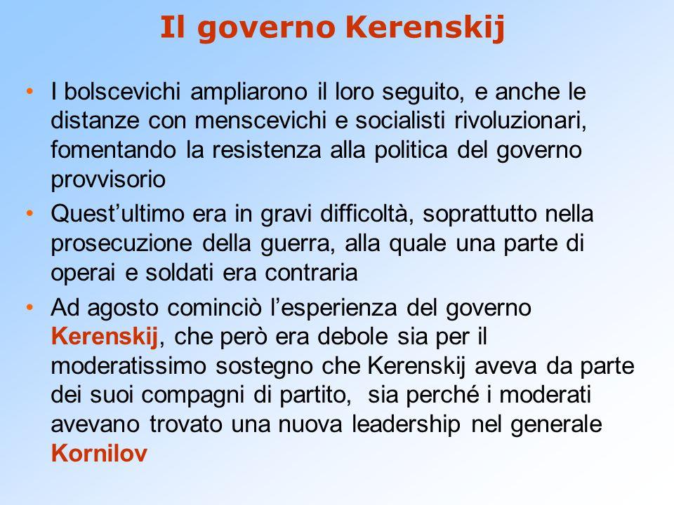 Il governo Kerenskij I bolscevichi ampliarono il loro seguito, e anche le distanze con menscevichi e socialisti rivoluzionari, fomentando la resistenz