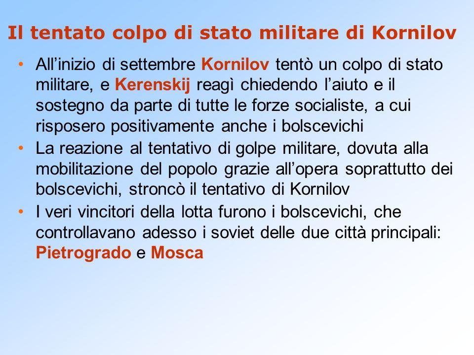 Il tentato colpo di stato militare di Kornilov All'inizio di settembre Kornilov tentò un colpo di stato militare, e Kerenskij reagì chiedendo l'aiuto