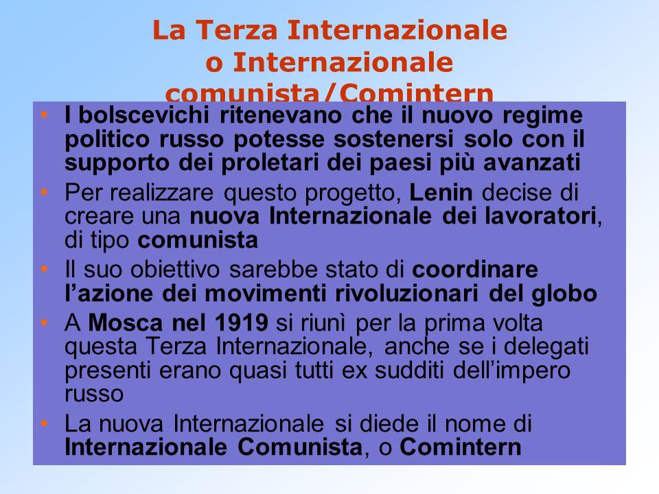 La Terza Internazionale o Internazionale comunista/Comintern I bolscevichi ritenevano che il nuovo regime politico russo potesse sostenersi solo con i