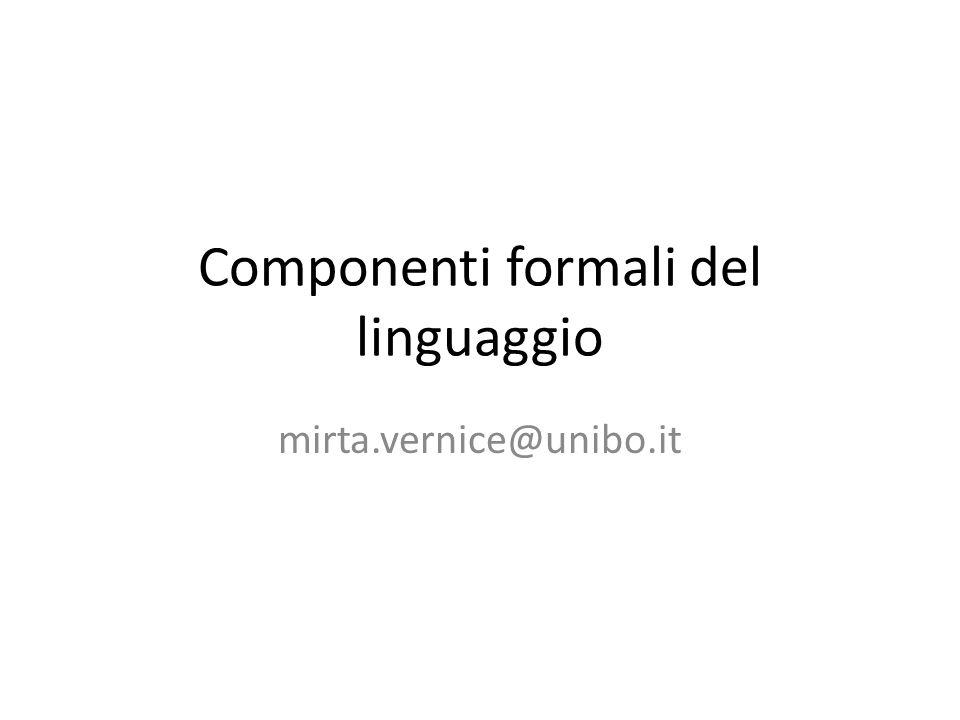 Componenti formali del linguaggio mirta.vernice@unibo.it
