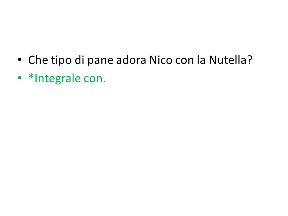 Che tipo di pane adora Nico con la Nutella? *Integrale con.