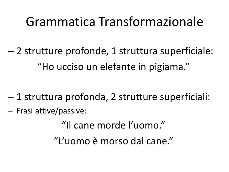 """Grammatica Transformazionale – 2 strutture profonde, 1 struttura superficiale: """"Ho ucciso un elefante in pigiama."""" – 1 struttura profonda, 2 strutture"""