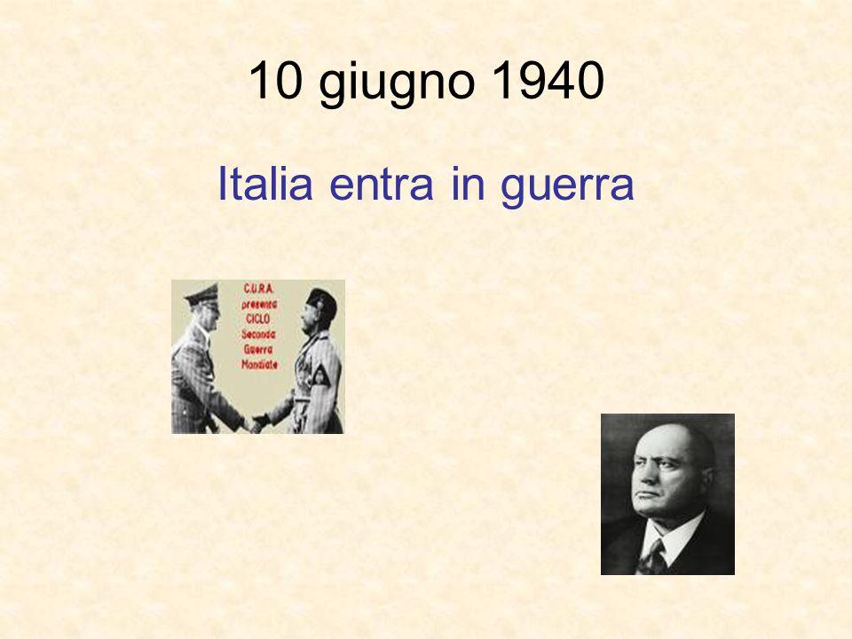10 giugno 1940 Italia entra in guerra