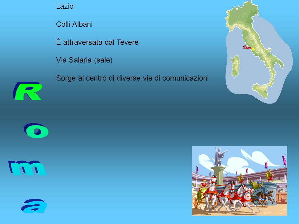 Lazio Colli Albani È attraversata dal Tevere Via Salaria (sale) Sorge al centro di diverse vie di comunicazioni