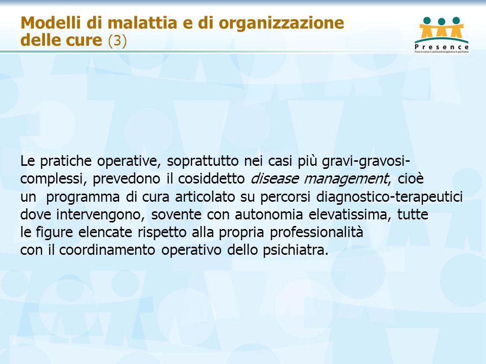 Modelli di malattia e di organizzazione delle cure (3) Le pratiche operative, soprattutto nei casi più gravi-gravosi- complessi, prevedono il cosiddet
