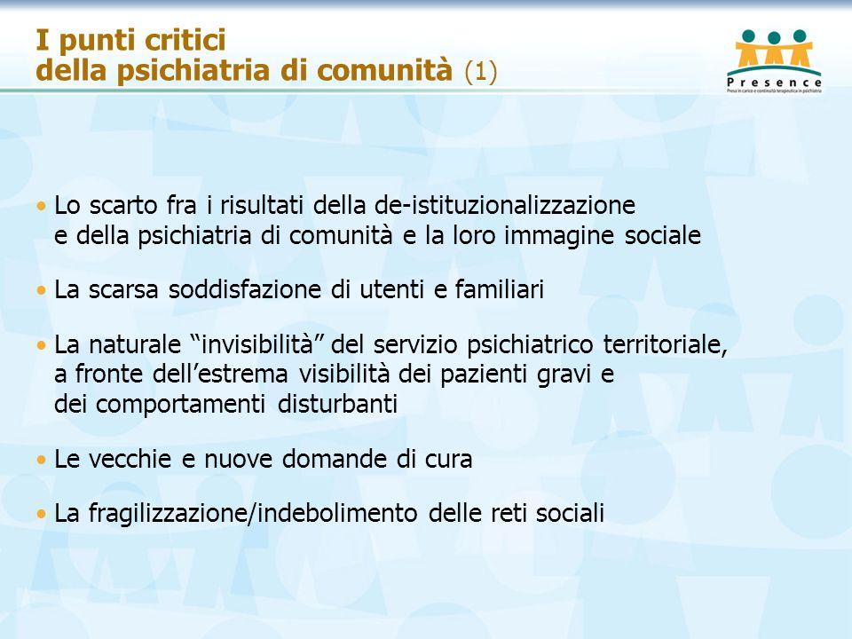 I punti critici della psichiatria di comunità (1) Lo scarto fra i risultati della de-istituzionalizzazione e della psichiatria di comunità e la loro i