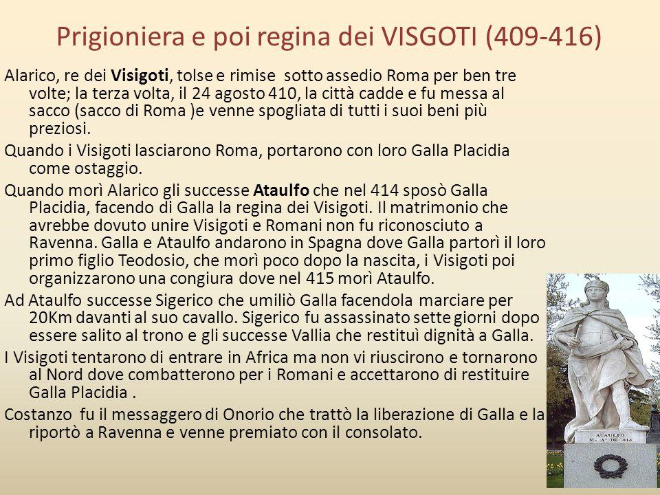 Prigioniera e poi regina dei VISGOTI (409-416) Alarico, re dei Visigoti, tolse e rimise sotto assedio Roma per ben tre volte; la terza volta, il 24 ag