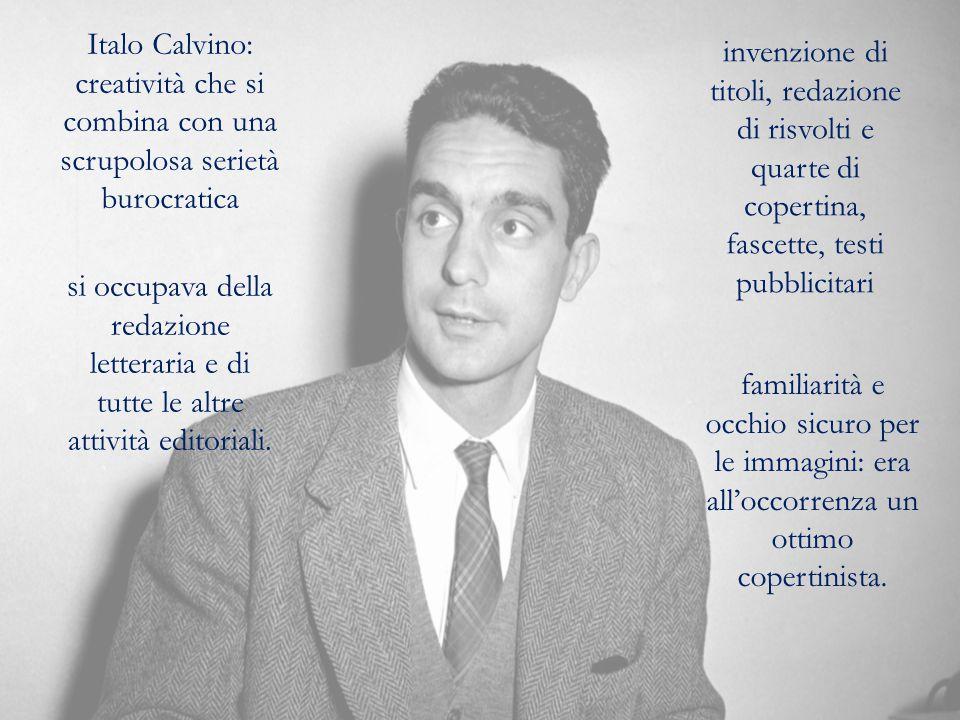 Italo Calvino: creatività che si combina con una scrupolosa serietà burocratica invenzione di titoli, redazione di risvolti e quarte di copertina, fascette, testi pubblicitari si occupava della redazione letteraria e di tutte le altre attività editoriali.