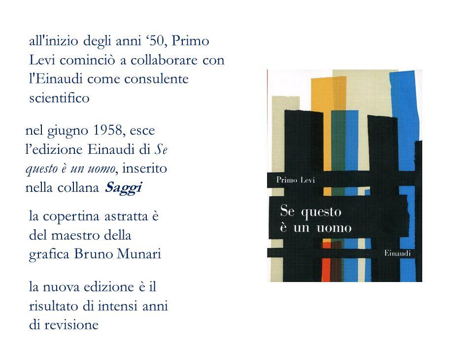 all'inizio degli anni '50, Primo Levi cominciò a collaborare con l'Einaudi come consulente scientifico nel giugno 1958, esce l'edizione Einaudi di Se