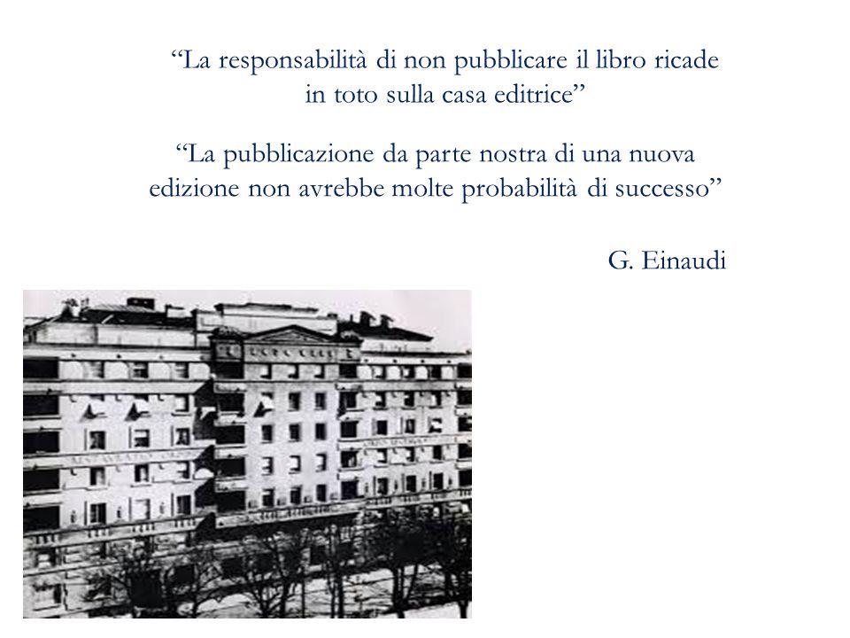 La responsabilità di non pubblicare il libro ricade in toto sulla casa editrice La pubblicazione da parte nostra di una nuova edizione non avrebbe molte probabilità di successo G.