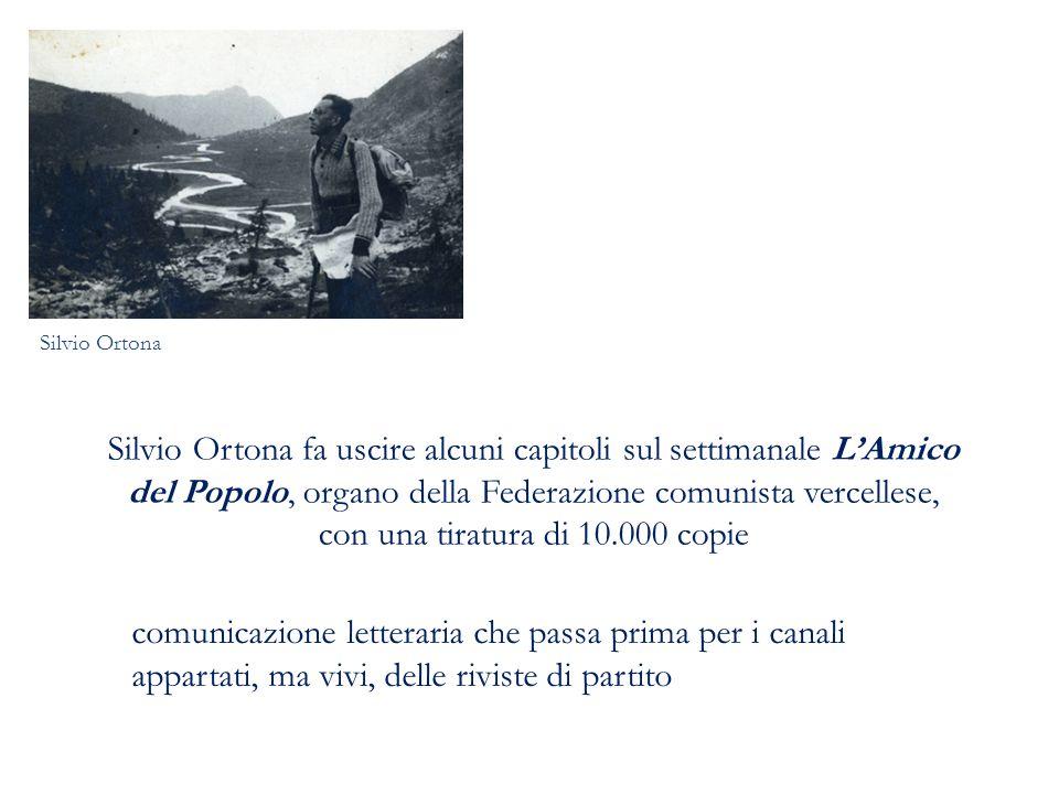 Silvio Ortona fa uscire alcuni capitoli sul settimanale L'Amico del Popolo, organo della Federazione comunista vercellese, con una tiratura di 10.000