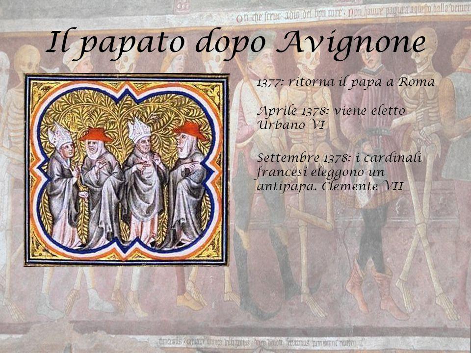 Il papato dopo Avignone 1377: ritorna il papa a Roma Aprile 1378: viene eletto Urbano VI Settembre 1378: i cardinali francesi eleggono un antipapa. Cl
