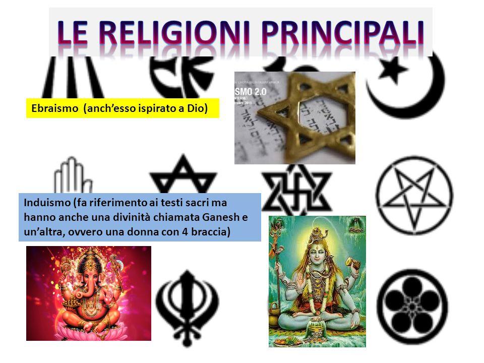Ebraismo (anch'esso ispirato a Dio) Induismo (fa riferimento ai testi sacri ma hanno anche una divinità chiamata Ganesh e un'altra, ovvero una donna c