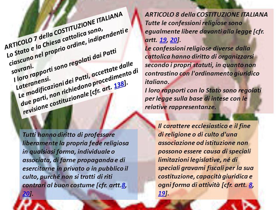ARTICOLO 7 della COSTITUZIONE ITALIANA Lo Stato e la Chiesa cattolica sono, ciascuno nel proprio ordine, indipendenti e sovrani. I loro rapporti sono
