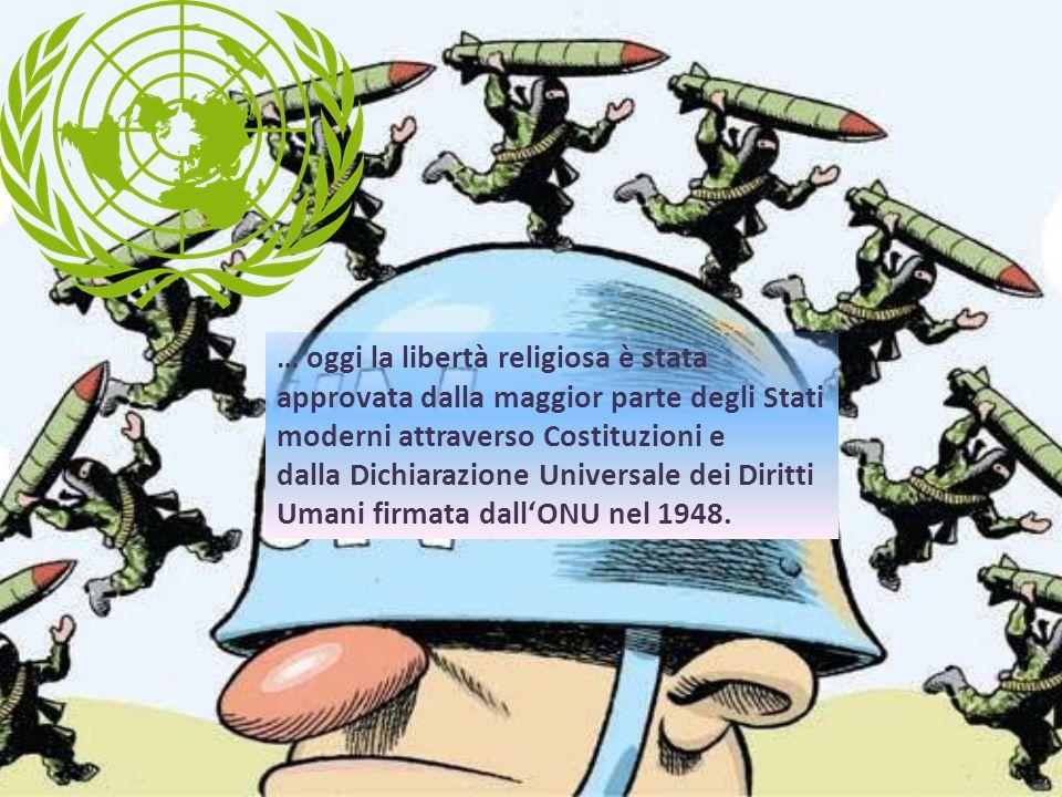 … oggi la libertà religiosa è stata approvata dalla maggior parte degli Stati moderni attraverso Costituzioni e dalla Dichiarazione Universale dei Dir