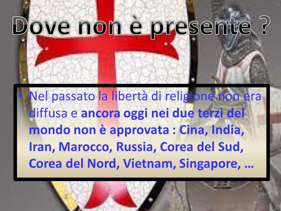 Nel passato la libertà di religione non era diffusa e ancora oggi nei due terzi del mondo non è approvata : Cina, India, Iran, Marocco, Russia, Corea