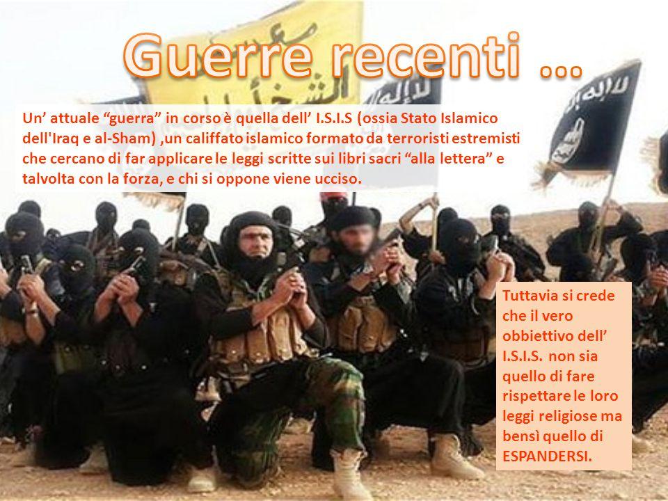 """Un' attuale """"guerra"""" in corso è quella dell' I.S.I.S (ossia Stato Islamico dell'Iraq e al-Sham),un califfato islamico formato da terroristi estremisti"""