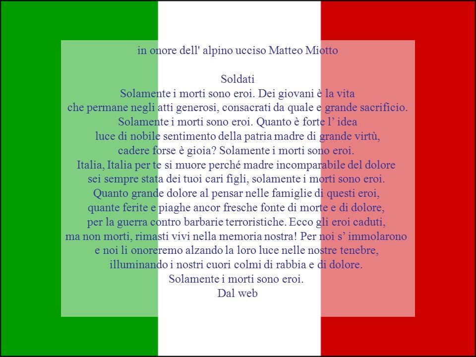 in onore dell alpino ucciso Matteo Miotto Soldati Solamente i morti sono eroi.