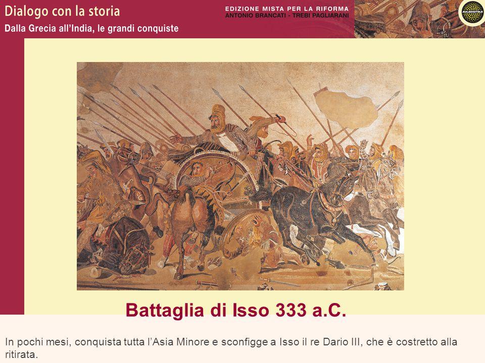 In pochi mesi, conquista tutta l'Asia Minore e sconfigge a Isso il re Dario III, che è costretto alla ritirata. Battaglia di Isso 333 a.C.