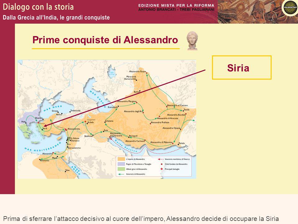 Prima di sferrare l'attacco decisivo al cuore dell'impero, Alessandro decide di occupare la Siria Prime conquiste di Alessandro Siria