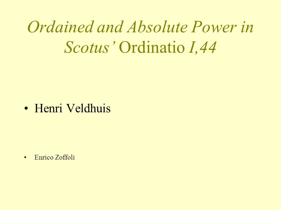 Ordained and Absolute Power in Scotus' Ordinatio I,44 Henri Veldhuis Enrico Zoffoli
