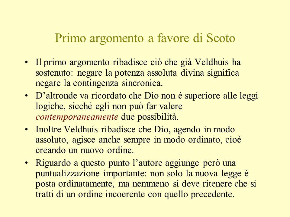 Primo argomento a favore di Scoto Il primo argomento ribadisce ciò che già Veldhuis ha sostenuto: negare la potenza assoluta divina significa negare la contingenza sincronica.