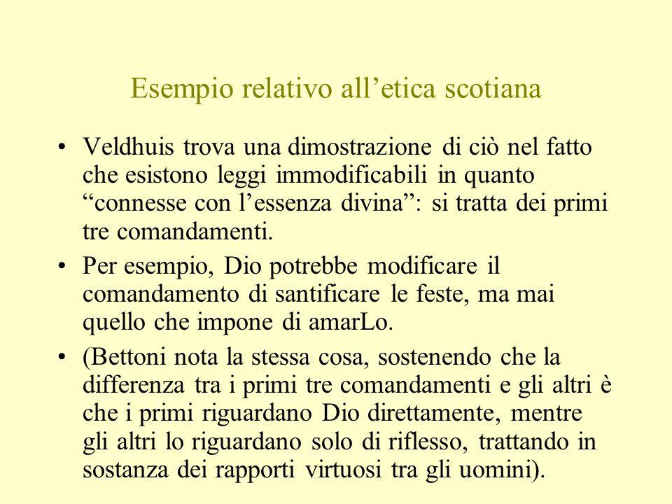 Esempio relativo all'etica scotiana Veldhuis trova una dimostrazione di ciò nel fatto che esistono leggi immodificabili in quanto connesse con l'essenza divina : si tratta dei primi tre comandamenti.