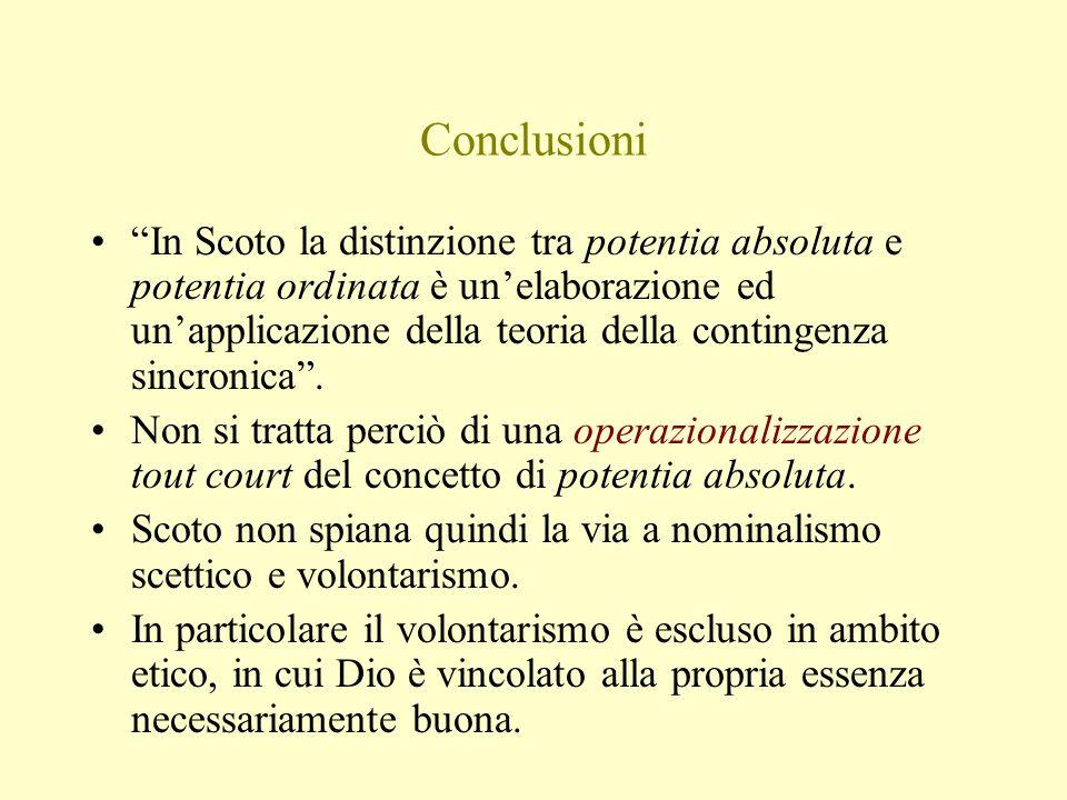 Conclusioni In Scoto la distinzione tra potentia absoluta e potentia ordinata è un'elaborazione ed un'applicazione della teoria della contingenza sincronica .