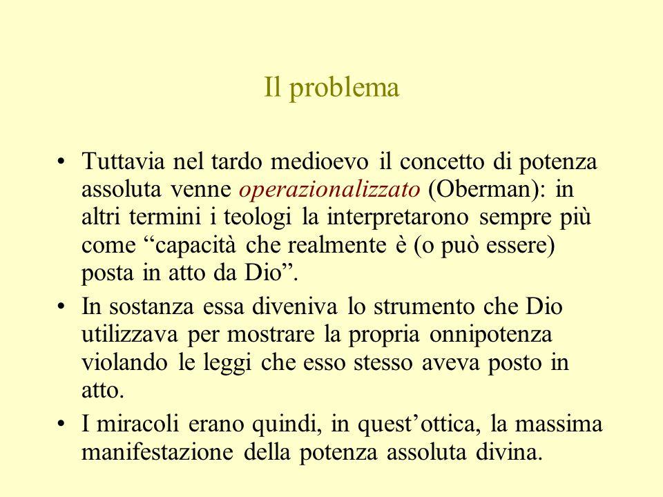 Il problema Tuttavia nel tardo medioevo il concetto di potenza assoluta venne operazionalizzato (Oberman): in altri termini i teologi la interpretaron