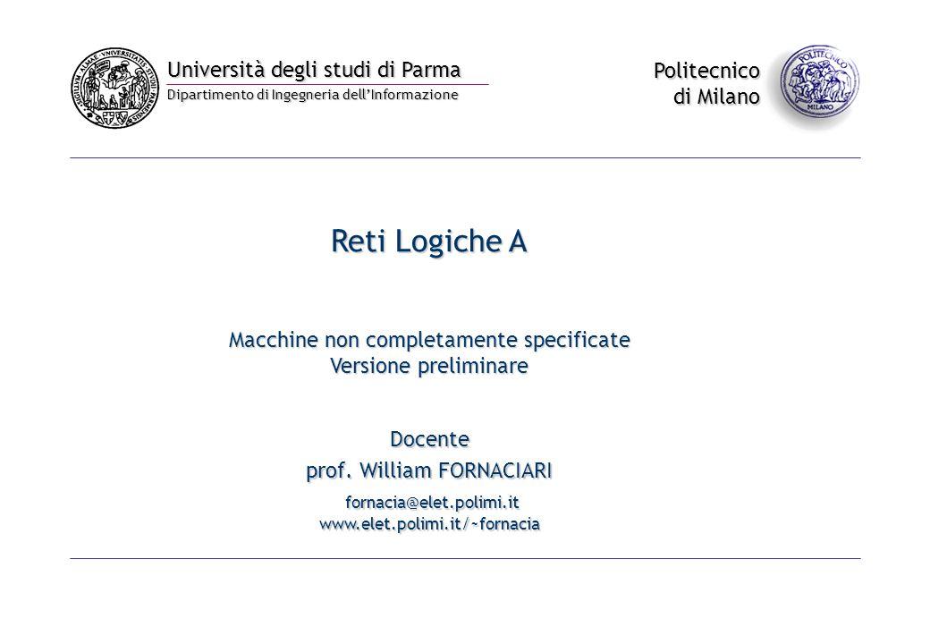 Università degli studi di Parma Dipartimento di Ingegneria dell'Informazione Politecnico di Milano Reti Logiche A Macchine non completamente specificate Versione preliminare Docente prof.