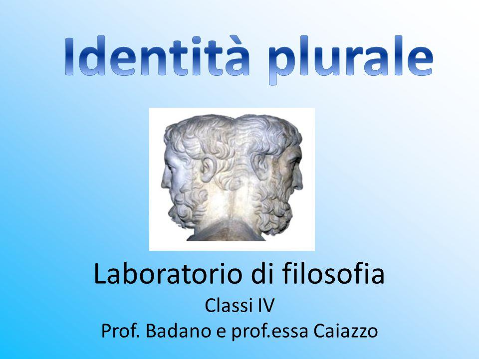 Laboratorio di filosofia Classi IV Prof. Badano e prof.essa Caiazzo
