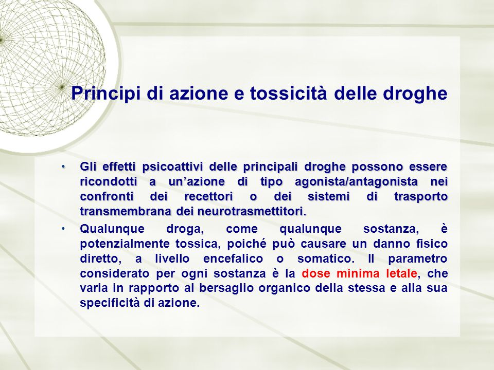 Gli effetti psicoattivi delle principali droghe possono essere ricondotti a un'azione di tipo agonista/antagonista nei confronti dei recettori o dei s