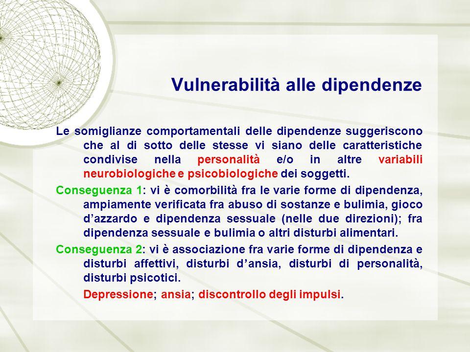 Vulnerabilità alle dipendenze Le somiglianze comportamentali delle dipendenze suggeriscono che al di sotto delle stesse vi siano delle caratteristiche